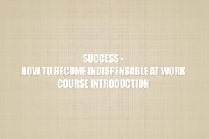 Course__courses_successhowtobeindispensableatwork__course-promo-image-1473383173.45